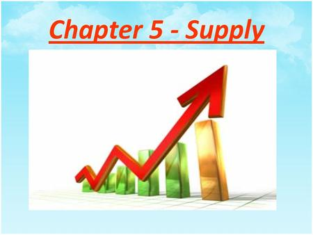 Chapter 5 - Supply Law of Supply Suppliers (Producers) will offer more goods and services for sale at higher prices and less at low prices. Price and.