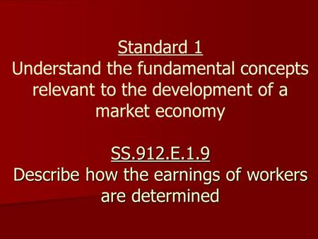 SS.912.E.1.9 Describe how the earnings of workers are determined Standard 1 Understand the fundamental concepts relevant to the development of a market.