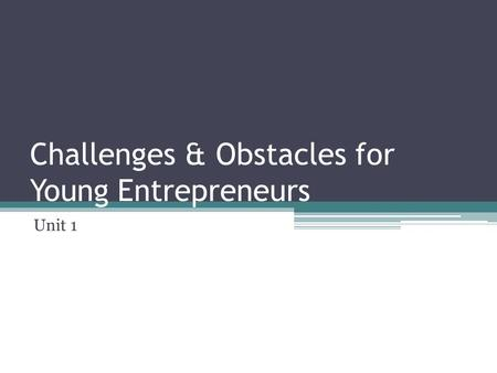 Challenges & Obstacles for Young Entrepreneurs Unit 1.