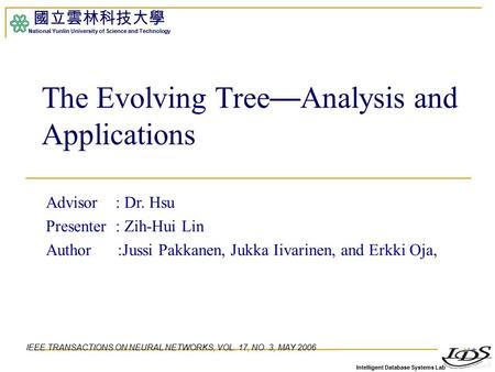 Intelligent Database Systems Lab 國立雲林科技大學 National Yunlin University of Science and Technology 1 The Evolving Tree — Analysis and Applications Advisor.