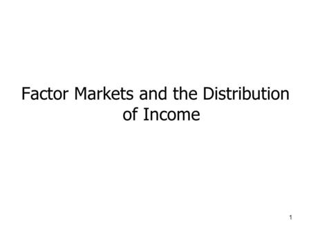 Factor Markets and the Distribution of Income