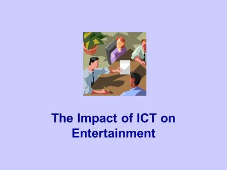 "The Impact of ICT on Entertainment. The Rise of the Internet In the UK today: A third of homes have broadband internet access In these homes, 25% of ""media."