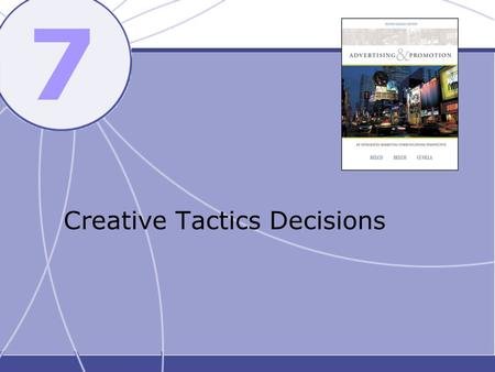 7 Creative Tactics Decisions. © 2005 McGraw-Hill Ryerson Limited Chapter Objectives To identify three key decisions for creative tactics: execution style,
