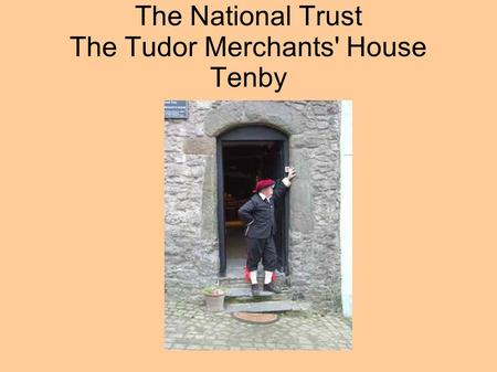 The National Trust The Tudor Merchants' House Tenby.