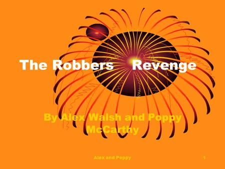 Alex and Poppy1 The Robbers Revenge By Alex Walsh and Poppy McCarthy.