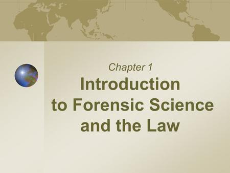 Chapter 1 Introduction to Forensic Science <strong>and</strong> the Law.