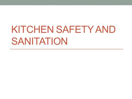 KITCHEN SAFETY AND SANITATION. Foodborne Illnesses Disease transmitted through food Food Contamination Contaminant- substance that may be harmful that.