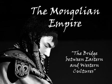 The Mongolian Empire The Bridge between Eastern and Western Cultures