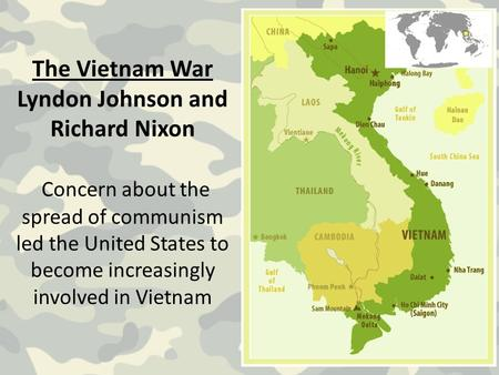 The Vietnam War Lyndon Johnson and Richard Nixon Concern about the spread of communism led the United States to become increasingly involved in Vietnam.