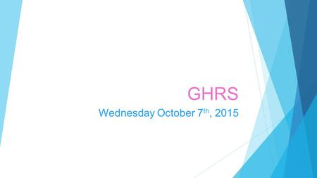 GHRS Wednesday October 7 th, 2015. What does GHRS stand for?  Give A Hand Receive A Smile (: