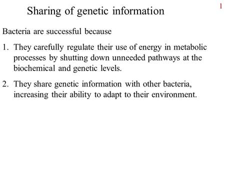 1 Sharing of genetic information Bacteria are successful because 1.They carefully regulate their use of energy in metabolic processes by shutting down.