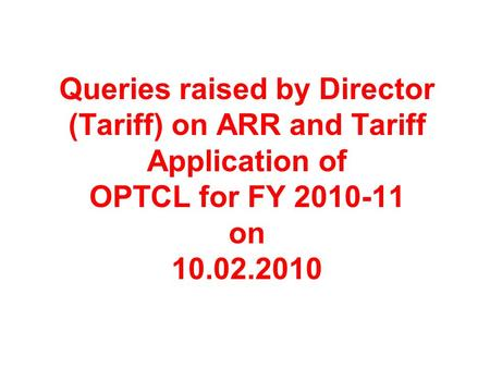 Queries raised by Director (Tariff) on ARR and Tariff Application of OPTCL for FY 2010-11 on 10.02.2010.