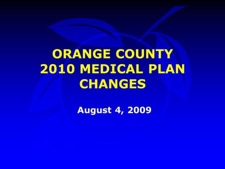 August 4, 2009 ORANGE COUNTY 2010 MEDICAL PLAN CHANGES.