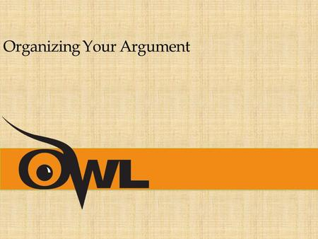 Organizing Your Argument. What is an Argument? An argument involves the process of…  establishing a claim and then  proving it with the use of logical.