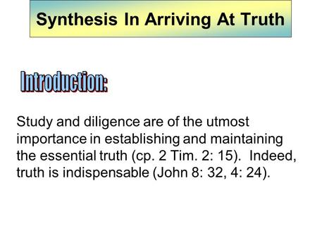 Synthesis In Arriving At Truth Study and diligence are of the utmost importance in establishing and maintaining the essential truth (cp. 2 Tim. 2: 15).