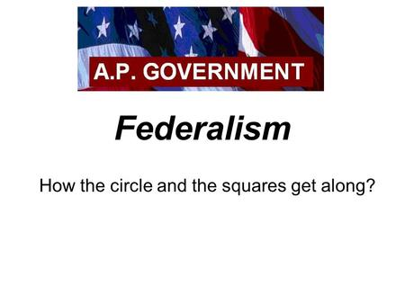 Federalism How the circle and the squares get along?