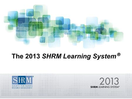 The 2013 SHRM Learning System ®. Why Certification? 2 Hiring-Promotion-Job Security 96% of employers state that a certified job applicant has a greater.