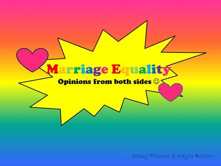 Marriage Equality Opinions from both sides Sassy Thomas & Kayla Boston.