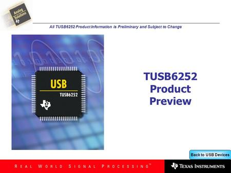 Back to USB Devices All TUSB6252 Product Information is Preliminary and Subject to Change TUSB6252 Product Preview.