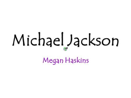 Michael Jackson MeganHaskins Megan Haskins. Michael Joseph Jackson Born August 29,1958 Born and Raised in Gary Indiana. He was the 8 th of 10 children.
