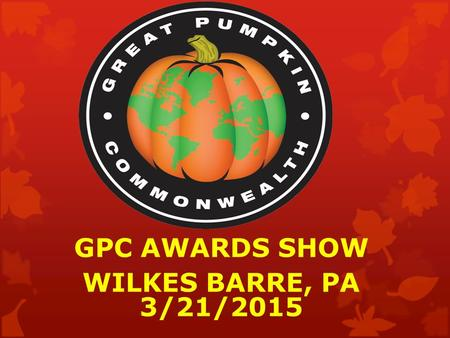 GPC AWARDS SHOW WILKES BARRE, PA 3/21/2015. WATERMELON WINNER 297.6 – GABRIELE BARTOLI (272.4) - $300 2) 296.5 - SUE BARBER - $200 3) 272.5 X2 - BILL.