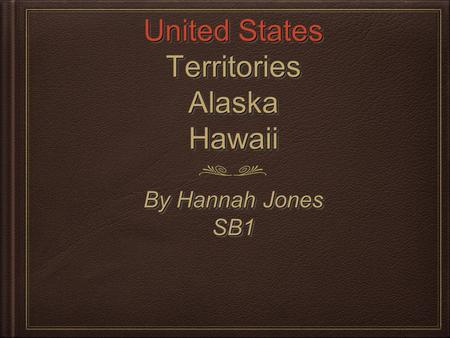 United States Territories Alaska Hawaii By Hannah Jones SB1 SB1.