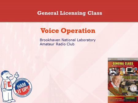 General Licensing Class Voice Operation Brookhaven National Laboratory Amateur Radio Club.
