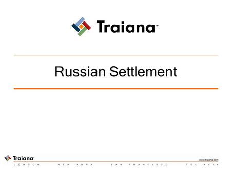 Russian Settlement. Traiana Confidential 2 Challenges Russian market is continuing to expand In general, Russian has proven a robust market with sustainable.