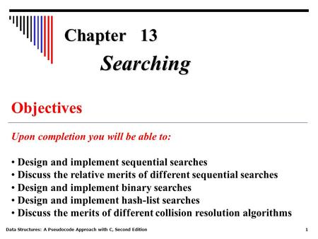 Searching Chapter 13 Objectives Upon completion you will be able to: