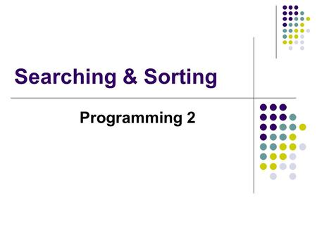 Searching & Sorting Programming 2. Searching Searching is the process of determining if a target item is present in a list of items, and locating it A.