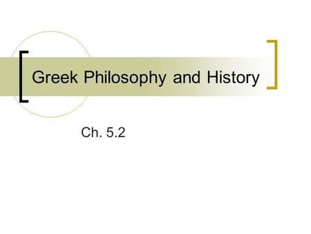 Greek Philosophy and History Ch. 5.2. Greek Philosophers What does philosophy mean? Pythagoras taught that the universe followed the same laws as music.
