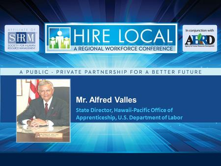 Mr. Alfred Valles State Director, Hawaii-Pacific Office of Apprenticeship, U.S. Department of Labor.