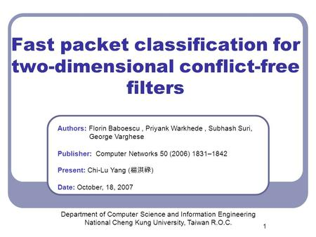 1 Fast packet classification for two-dimensional conflict-free filters Department of Computer Science and Information Engineering National Cheng Kung University,
