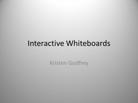 Interactive Whiteboards Kristen Godfrey. Why do we need this? University of Wisconsin- using visual aids improved learning up to 200%. Harvard and Columbia.
