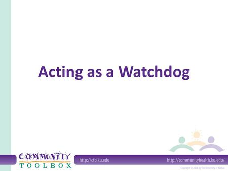 Acting as a Watchdog. What is a watchdog? A watchdog is an individual or group (generally non-profit) that keeps an eye on a particular entity or a particular.