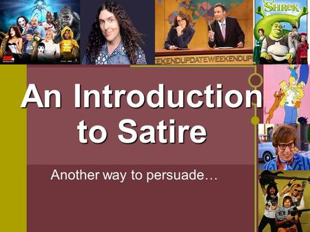 An Introduction to Satire Another way to persuade…