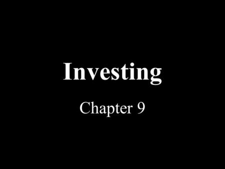 Investing Chapter 9. Essentials Of Investing Investing Means going beyond savings, and planning for the future. Making Money with Money.