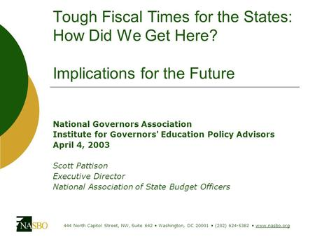Tough Fiscal Times for the States: How Did We Get Here? Implications for the Future National Governors Association Institute for Governors' Education Policy.