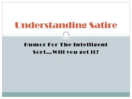 Humor For The Intelligent Sort…Will you get it? Understanding Satire.
