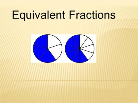 Equivalent Fractions.  Equivalent Fractions have the same value, even though they may look different.  These fractions are really the same:1/2 = 2/4.
