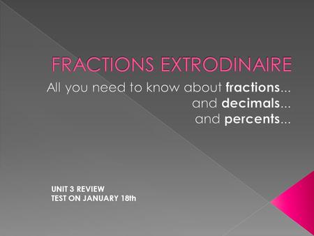UNIT 3 REVIEW TEST ON JANUARY 18th.  Equivalent fractions are fractions that have the same value or represent the same part of an object.  Fractions.