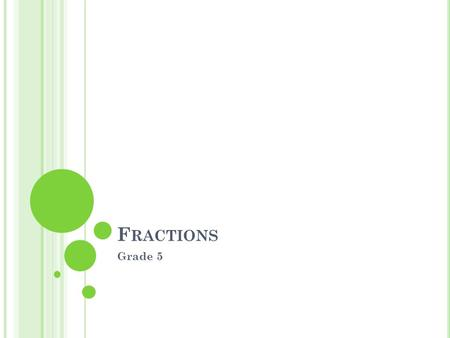 F RACTIONS Grade 5. R EVIEW OF F RACTIONS Vocabulary.