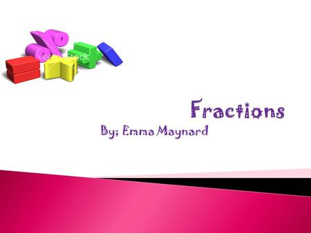 By; Emma Maynard  The numerator is top # in a fraction. Example: 2/4 Numerator.