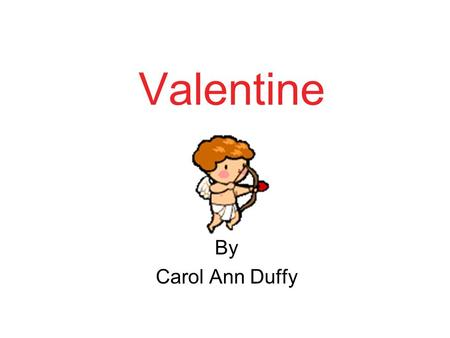 Valentine By Carol Ann Duffy.