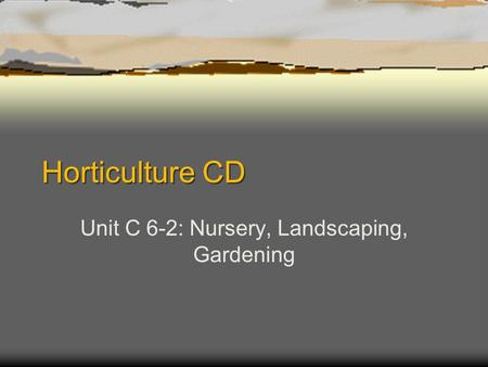 Horticulture CD Unit C 6-2: Nursery, Landscaping, Gardening.