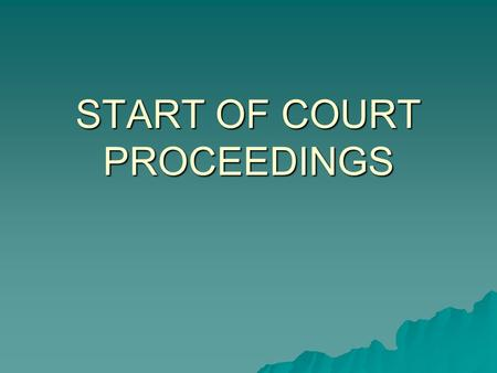 START OF COURT PROCEEDINGS. CRIMINAL PROCEEDINGS, OFFENCES AND BAIL  Criminal proceedings start because of an arrest, summons, charge or warrant – the.