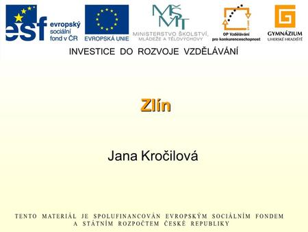 Zlín Jana Kročilová. Basic facts population: 78 000 people river: the Dřevnice first document: 1322 country: the Czech Republic, south-east Moravia region: