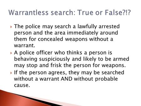  The police may search a lawfully arrested person and the area immediately around them for concealed weapons without a warrant.  A police officer who.