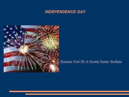 INDEPENDENCE DAY Simone Foti III A Grotte Santo Stefano.