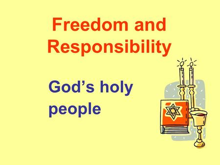 Freedom and Responsibility God's holy people. Genesis 1 : 1 – 2 : 4 In the Book of Genesis a poem has been written by one of the Temple priests that describes.